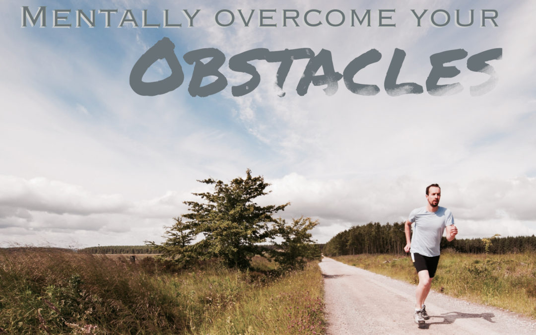 Mentally Overcome Your Obstacles