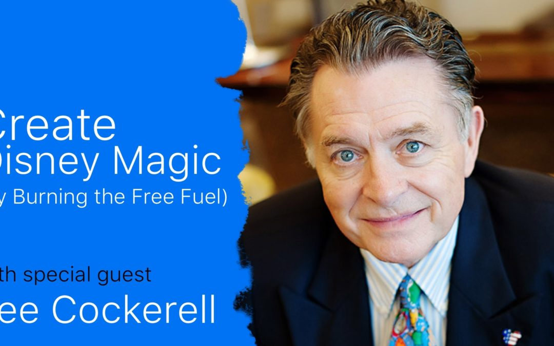 Create Disney Magic by burning the free fuel w/ Lee Cockerell